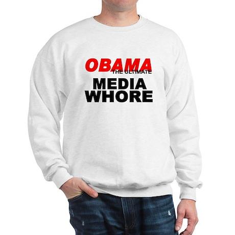 """Obama-The Ultimate Media Whore"" Sweatshirt"