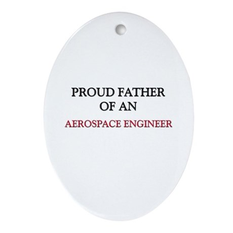 Proud Father Of An AEROSPACE ENGINEER Ornament (Ov