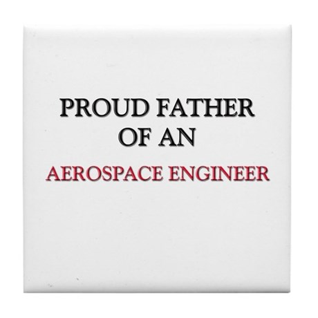 Proud Father Of An AEROSPACE ENGINEER Tile Coaster