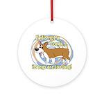 If It's Not a Corgi Ornament (Round)