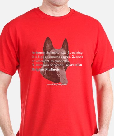 Intense--Belgian Malinois T-Shirt