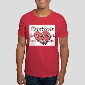 Destinee broke my heart and I hate her Dark T-Shir