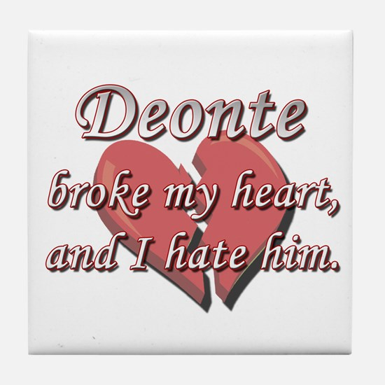 Deonte broke my heart and I hate him Tile Coaster