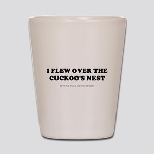 I FLEW OVER THE CUCKOOS NEST Shot Glass