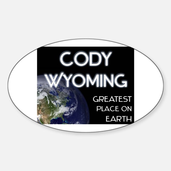 cody wyoming - greatest place on earth Decal