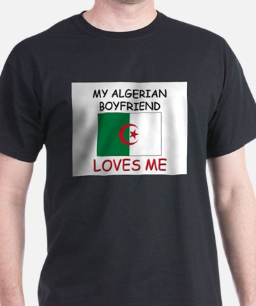 My Algerian Boyfriend Loves Me T-Shirt