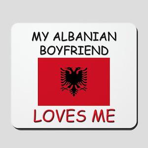 My Albanian Boyfriend Loves Me Mousepad