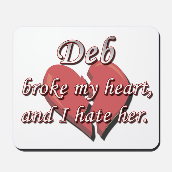 Deb broke my heart and I hate her Mousepad