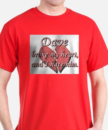 Dave broke my heart and I hate him T-Shirt