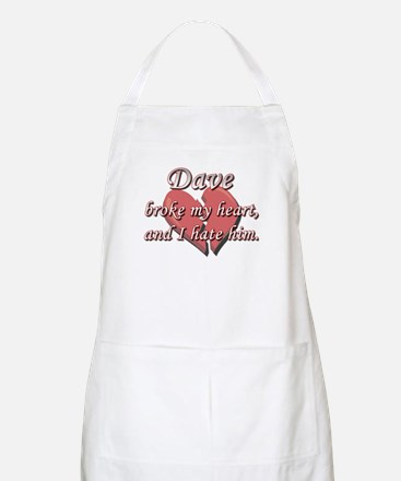Dave broke my heart and I hate him BBQ Apron