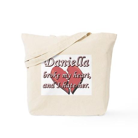 Daniella broke my heart and I hate her Tote Bag