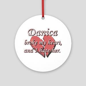 Danica broke my heart and I hate her Ornament (Rou