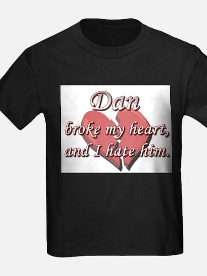 Dan broke my heart and I hate him T