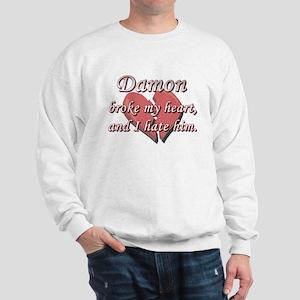 Damon broke my heart and I hate him Sweatshirt