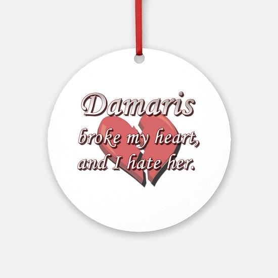 Damaris broke my heart and I hate her Ornament (Ro