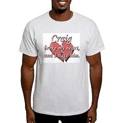 Craig broke my heart and I hate him T-Shirt