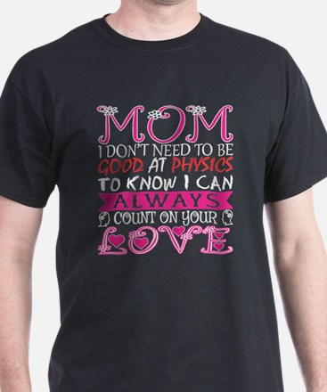 Mom Dont Need Good At Physics To Know I Ca T-Shirt