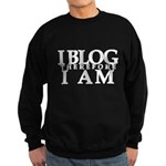 I Blog Therefore I Am Sweatshirt (dark)