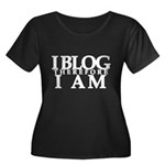 I Blog Therefore I Am Women's Plus Size Scoop Neck