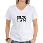 I Blog Therefore I Am Women's V-Neck T-Shirt