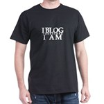 I Blog Therefore I Am Dark T-Shirt