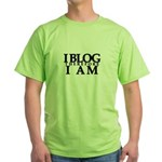 I Blog Therefore I Am Green T-Shirt