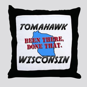 tomahawk wisconsin - been there, done that Throw P