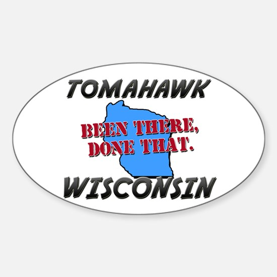 tomahawk wisconsin - been there, done that Decal