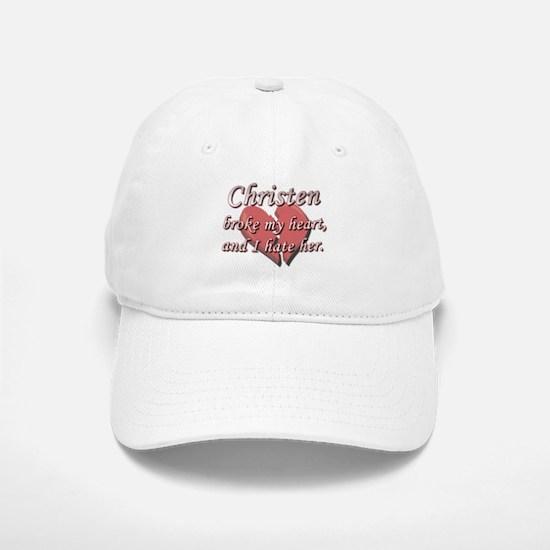 Christen broke my heart and I hate her Baseball Baseball Cap