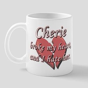 Cherie broke my heart and I hate her Mug