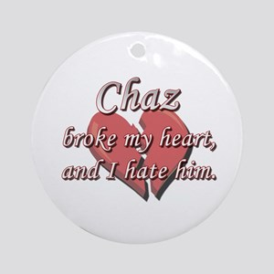 Chaz broke my heart and I hate him Ornament (Round