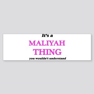 It's a Maliyah thing, you would Bumper Sticker