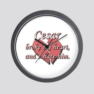 Cesar broke my heart and I hate him Wall Clock