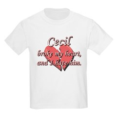 Cecil broke my heart and I hate him T-Shirt