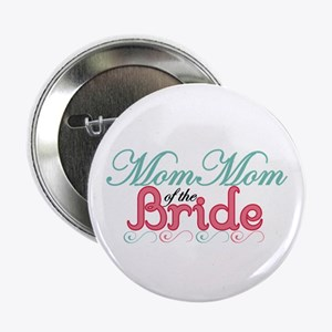 "Mom Mom of the Bride 2.25"" Button"