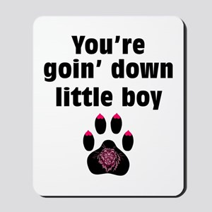 You Are Going Down Little Boy: Mousepad