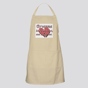 Bryanna broke my heart and I hate her BBQ Apron