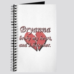 Bryanna broke my heart and I hate her Journal