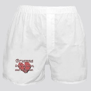 Bryanna broke my heart and I hate her Boxer Shorts