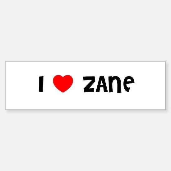 I LOVE ZANE Bumper Bumper Bumper Sticker