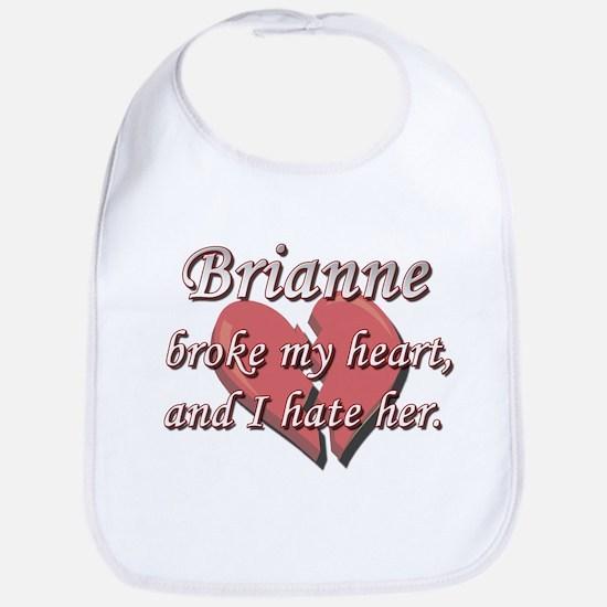 Brianne broke my heart and I hate her Bib