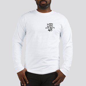 40th birthday lordy lordy Long Sleeve T-Shirt