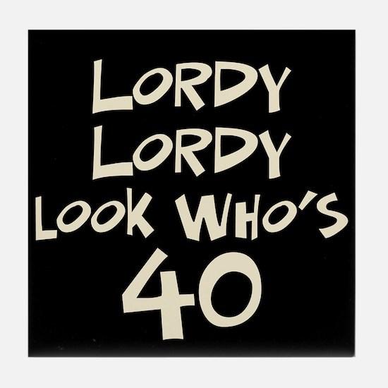 40th birthday lordy lordy Tile Coaster