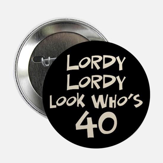 """40th birthday lordy lordy 2.25"""" Button"""