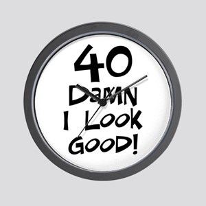 40th birthday I look good Wall Clock