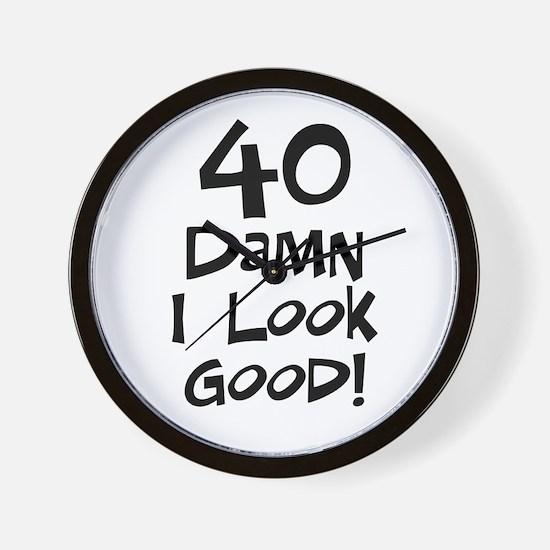 40th birthday I look good Wall Clock