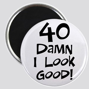40th birthday I look good Magnet