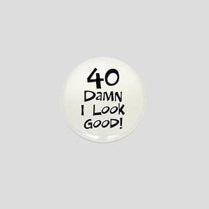 40th birthday I look good Mini Button