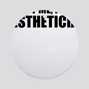 Trust Me, I'm An Aesthetician Round Ornament