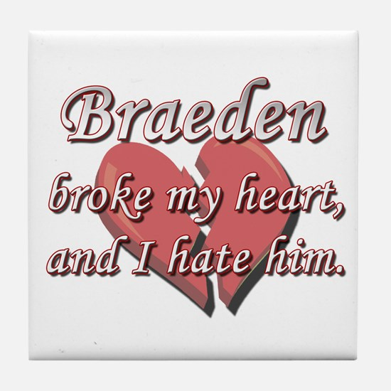 Braeden broke my heart and I hate him Tile Coaster